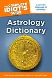 Complete Idiot's Guide Astrology Dictionary, by Arlene Tognetti, Cathy Jewell, and Stephanie Jourdan (2011)
